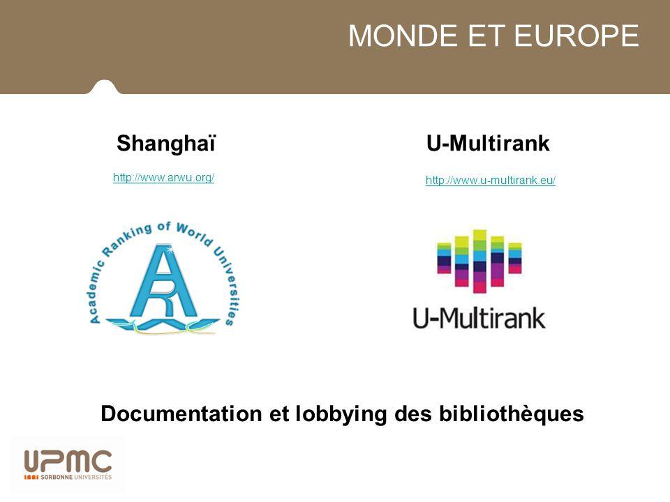 MONDE ET EUROPE ShanghaïU-Multirank http://www.u-multirank.eu/ Documentation et lobbying des bibliothèques http://www.arwu.org/
