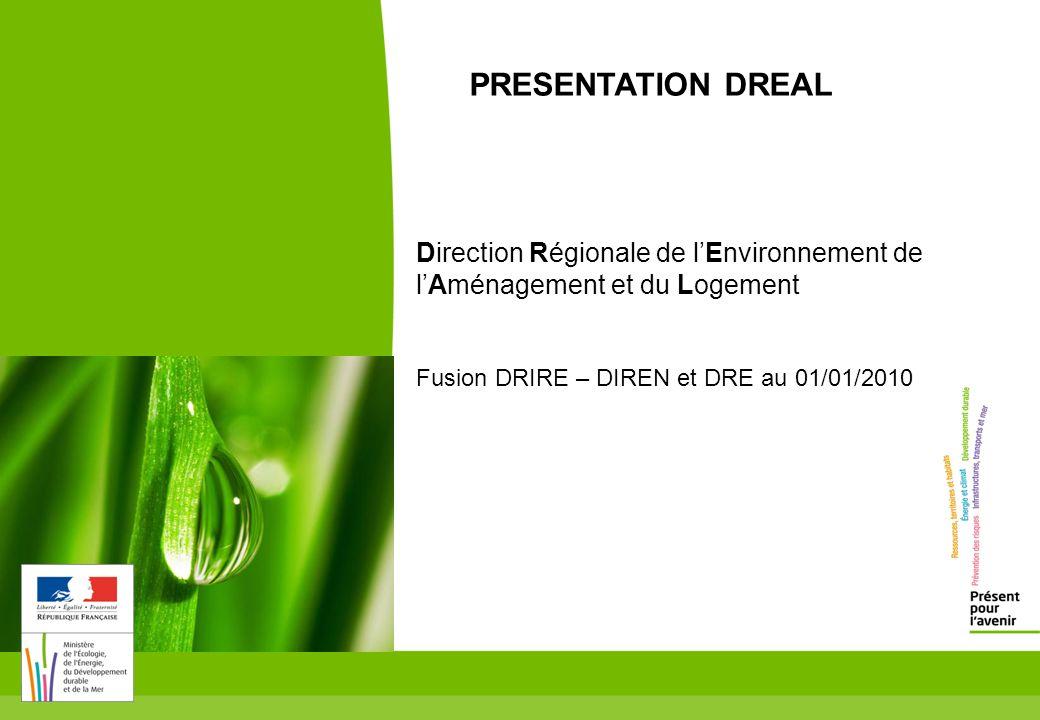 PRESENTATION DREAL Direction Régionale de l'Environnement de l'Aménagement et du Logement Fusion DRIRE – DIREN et DRE au 01/01/2010