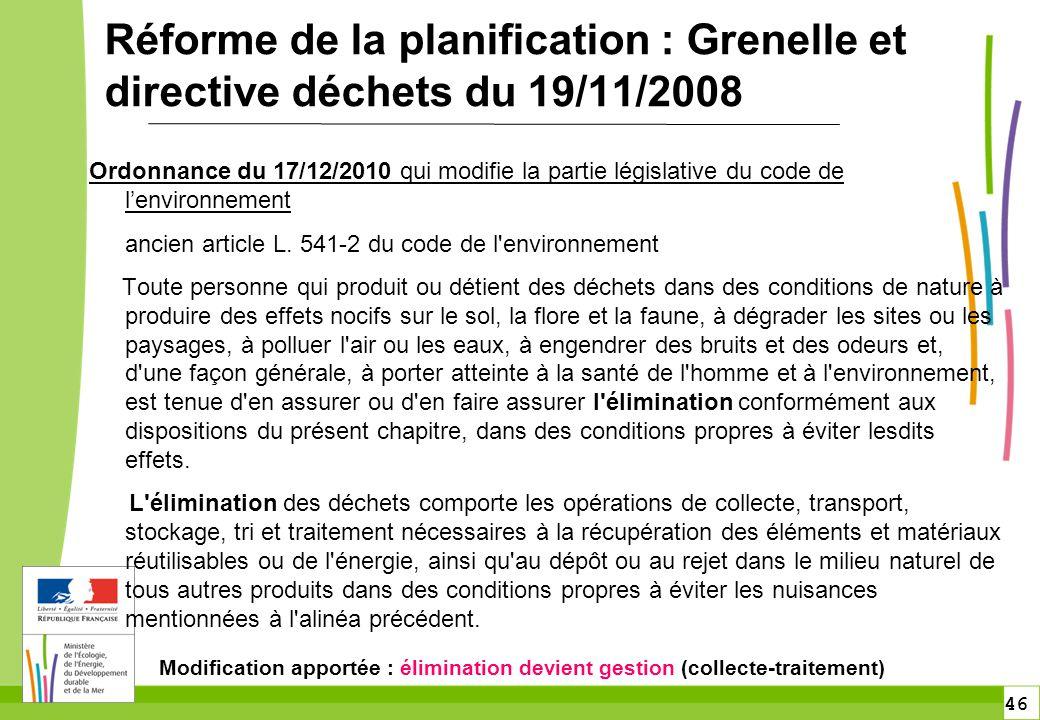 46 Réforme de la planification : Grenelle et directive déchets du 19/11/2008 Ordonnance du 17/12/2010 qui modifie la partie législative du code de l'e