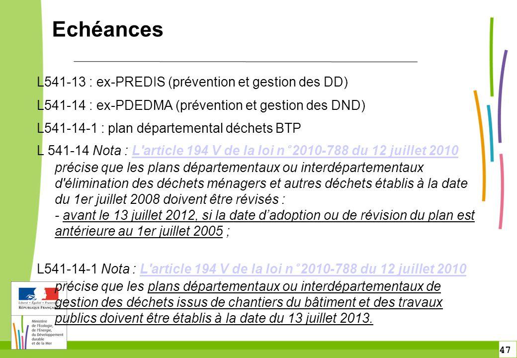 47 Echéances L541-13 : ex-PREDIS (prévention et gestion des DD) L541-14 : ex-PDEDMA (prévention et gestion des DND) L541-14-1 : plan départemental déc