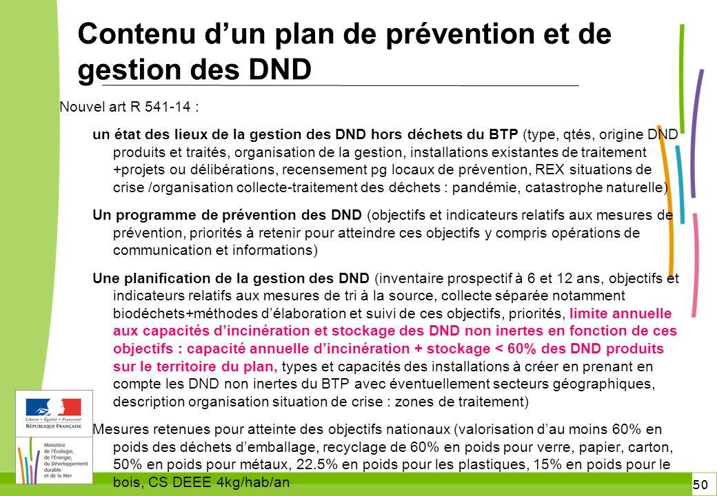 50 Contenu d'un plan de prévention et de gestion des DND Nouvel art R 541-14 : un état des lieux de la gestion des DND hors déchets du BTP (type, qtés