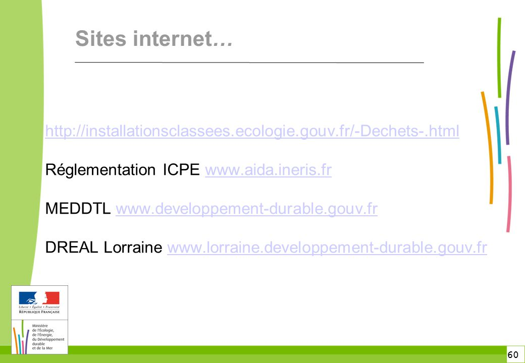 60 Sites internet… http://installationsclassees.ecologie.gouv.fr/-Dechets-.html Réglementation ICPE www.aida.ineris.frwww.aida.ineris.fr MEDDTL www.de