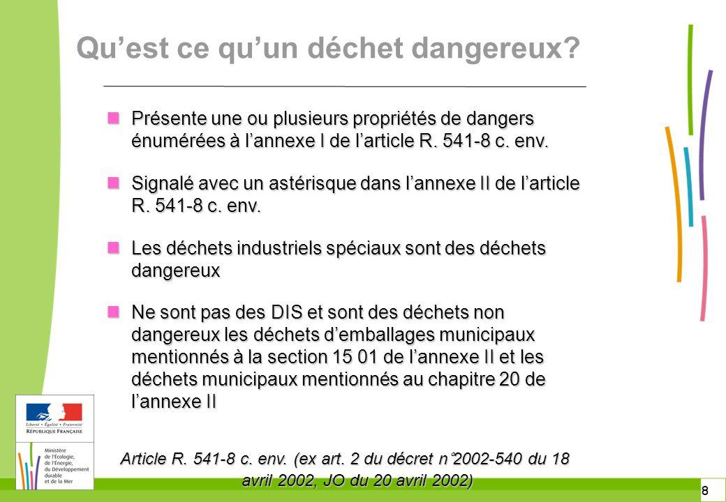 8 8 Qu'est ce qu'un déchet dangereux? n Présente une ou plusieurs propriétés de dangers énumérées à l'annexe I de l'article R. 541-8 c. env. n Signalé