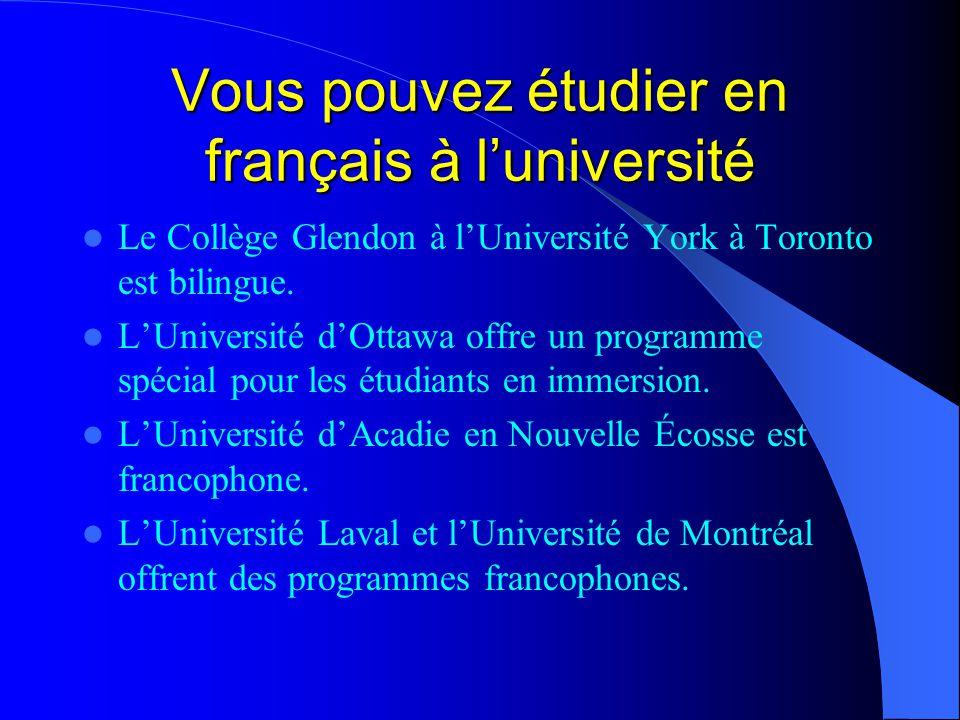 Vous pouvez étudier en français à l'université Le Collège Glendon à l'Université York à Toronto est bilingue.