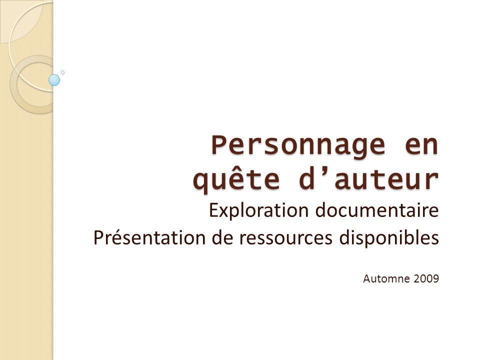 Personnage en quête d'auteur Exploration documentaire Présentation de ressources disponibles Automne 2009