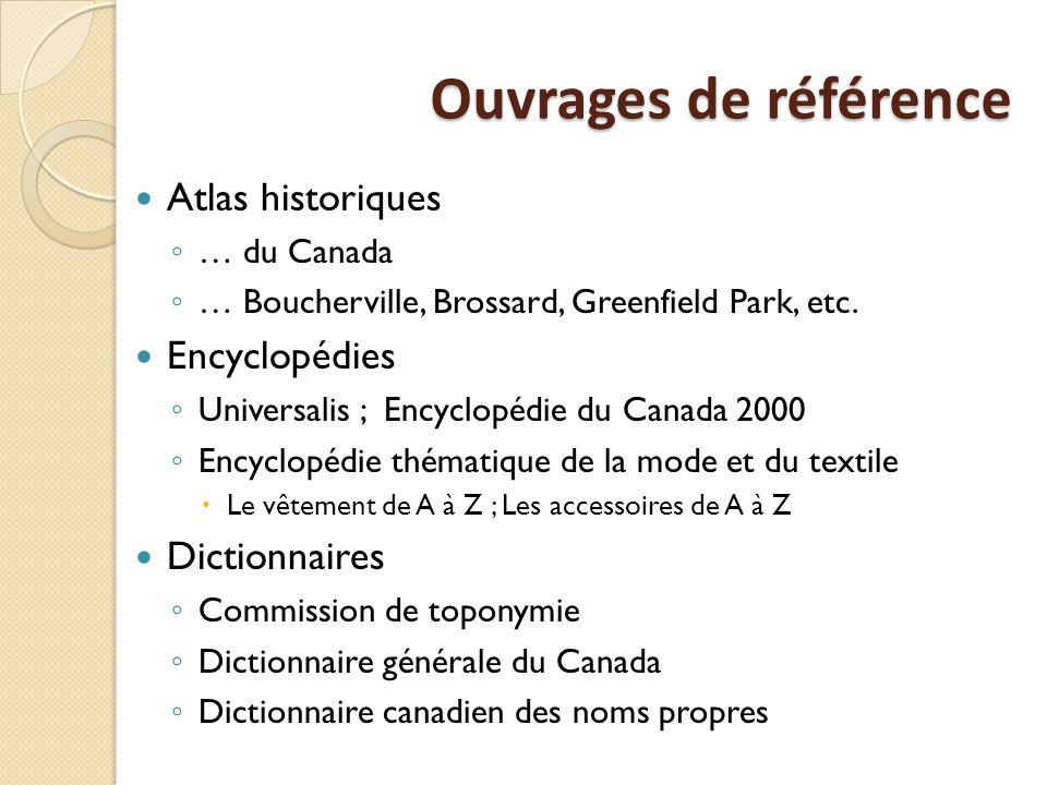 Ouvrages de référence Atlas historiques ◦ … du Canada ◦ … Boucherville, Brossard, Greenfield Park, etc.
