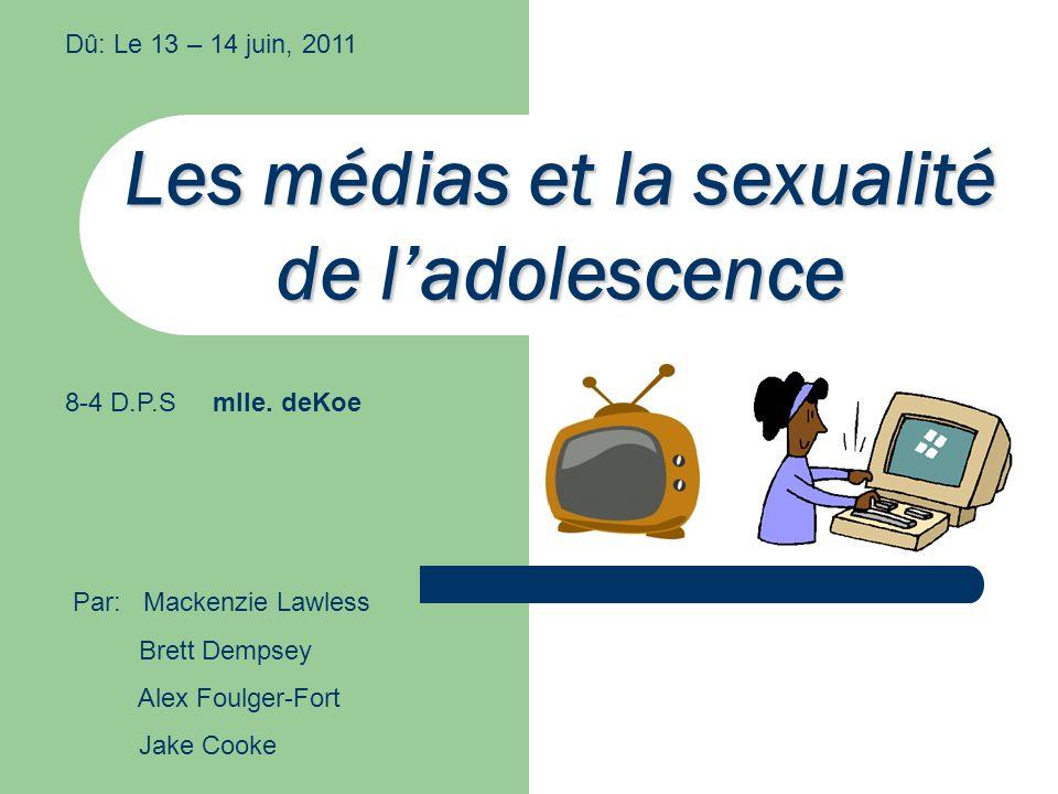 Les médias et la sexualité de l'adolescence Par: Mackenzie Lawless Brett Dempsey Alex Foulger-Fort Jake Cooke Dû: Le 13 – 14 juin, 2011 8-4 D.P.S mlle