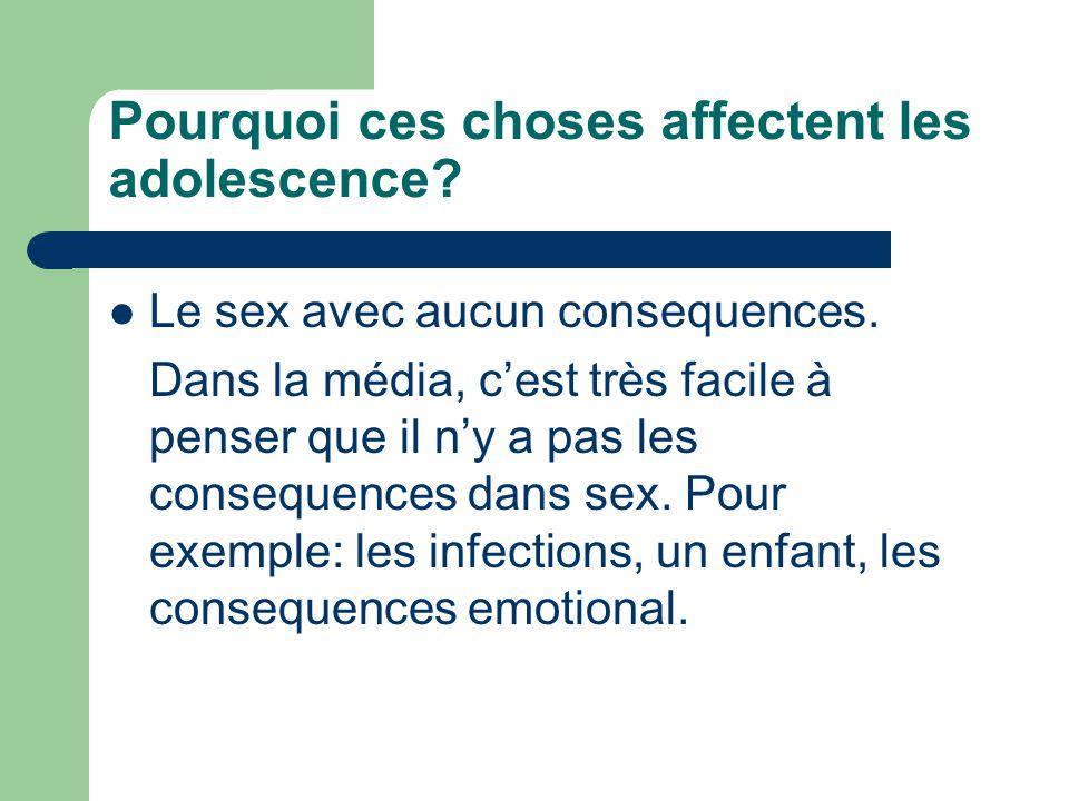 Pourquoi ces choses affectent les adolescence? Le sex avec aucun consequences. Dans la média, c'est très facile à penser que il n'y a pas les conseque