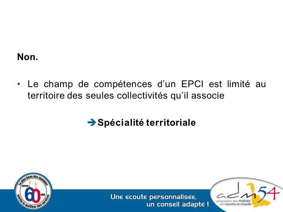 Non. Le champ de compétences d'un EPCI est limité au territoire des seules collectivités qu'il associe  Spécialité territoriale
