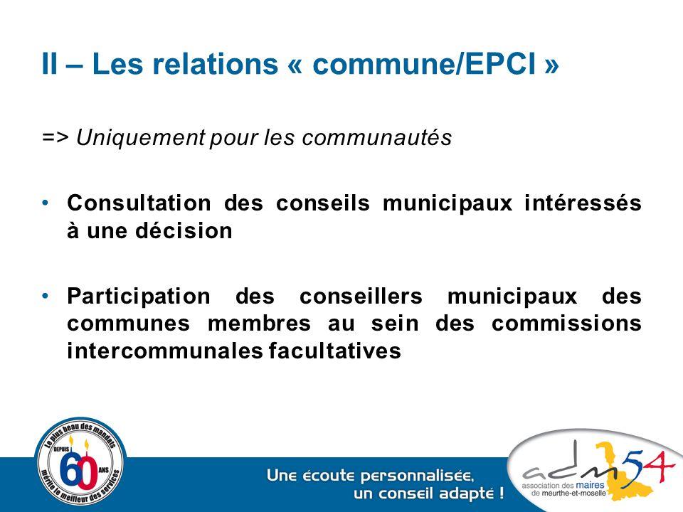 II – Les relations « commune/EPCI » => Uniquement pour les communautés Consultation des conseils municipaux intéressés à une décision Participation de
