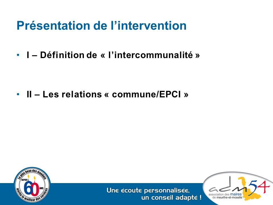Présentation de l'intervention I – Définition de « l'intercommunalité » II – Les relations « commune/EPCI »