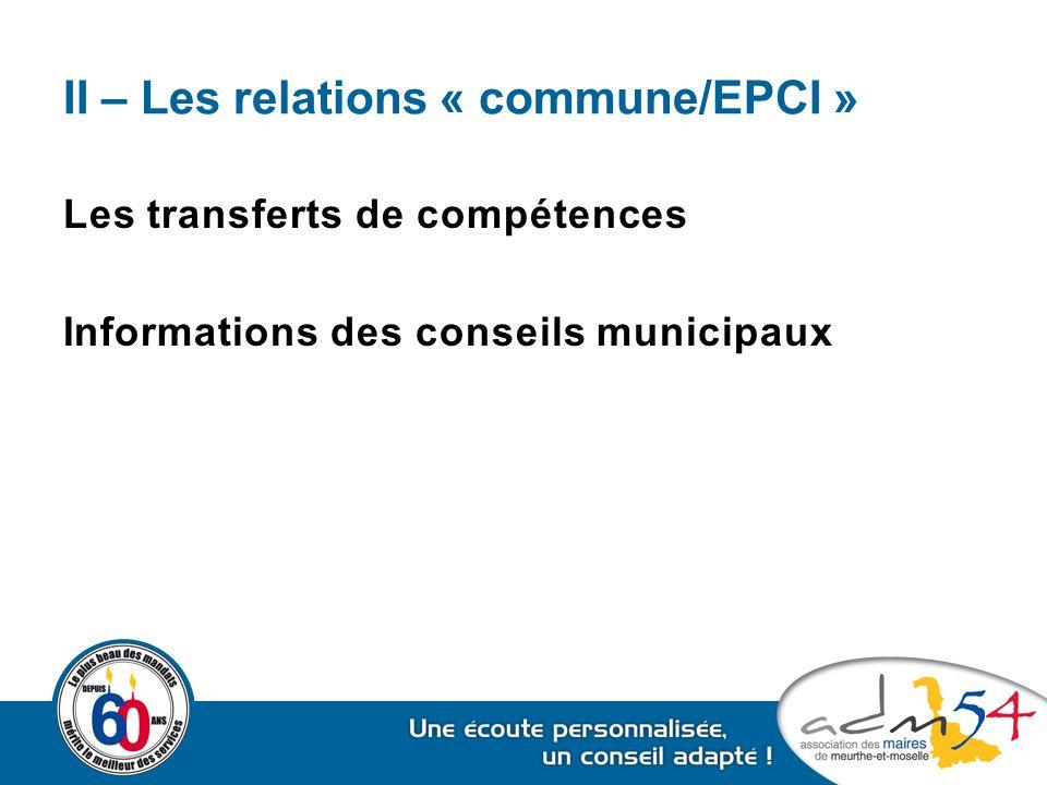 II – Les relations « commune/EPCI » => Uniquement pour les communautés Consultation des conseils municipaux intéressés à une décision Participation des conseillers municipaux des communes membres au sein des commissions intercommunales facultatives