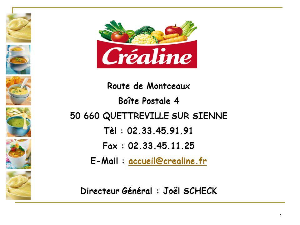 1 Route de Montceaux Boîte Postale 4 50 660 QUETTREVILLE SUR SIENNE Tèl : 02.33.45.91.91 Fax : 02.33.45.11.25 E-Mail : accueil@crealine.fraccueil@crea
