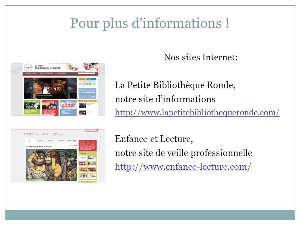 Pour plus d'informations ! Nos sites Internet: La Petite Bibliothèque Ronde, notre site d'informations http://www.lapetitebibliothequeronde.com/ Enfan