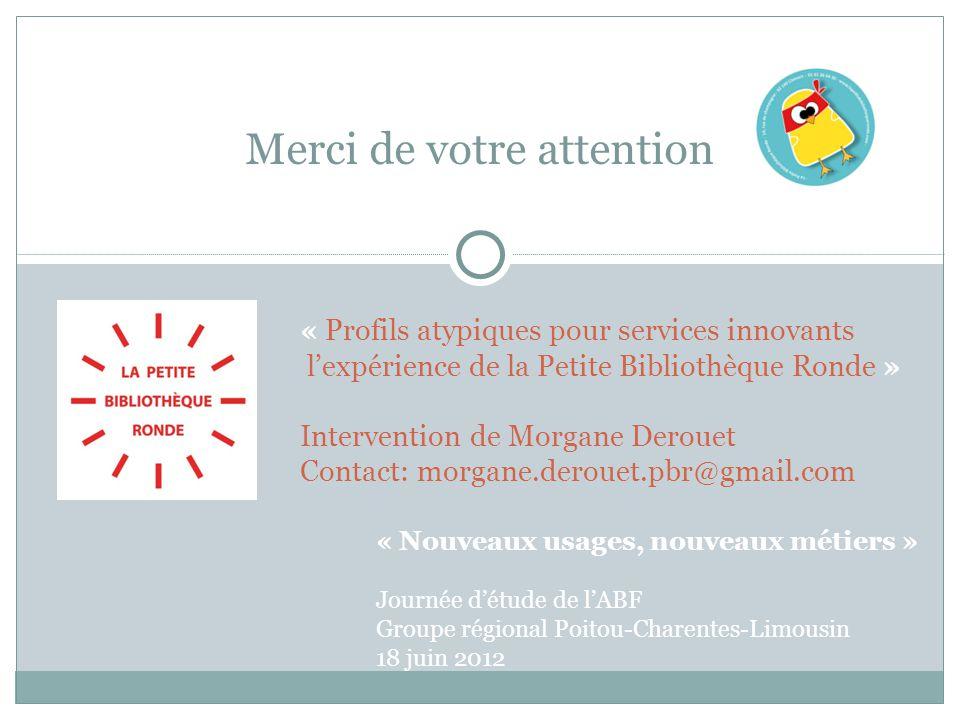 Merci de votre attention « Nouveaux usages, nouveaux métiers » Journée d'étude de l'ABF Groupe régional Poitou-Charentes-Limousin 18 juin 2012 « Profi