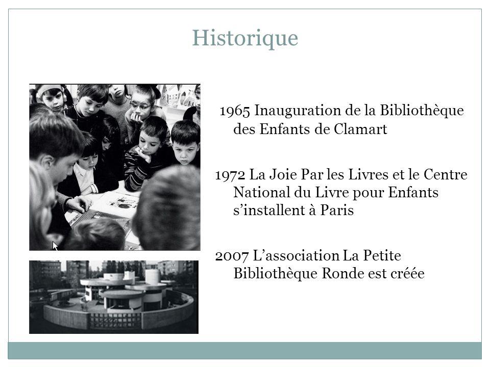Historique 1965 Inauguration de la Bibliothèque des Enfants de Clamart 1972 La Joie Par les Livres et le Centre National du Livre pour Enfants s'installent à Paris 2007 L'association La Petite Bibliothèque Ronde est créée