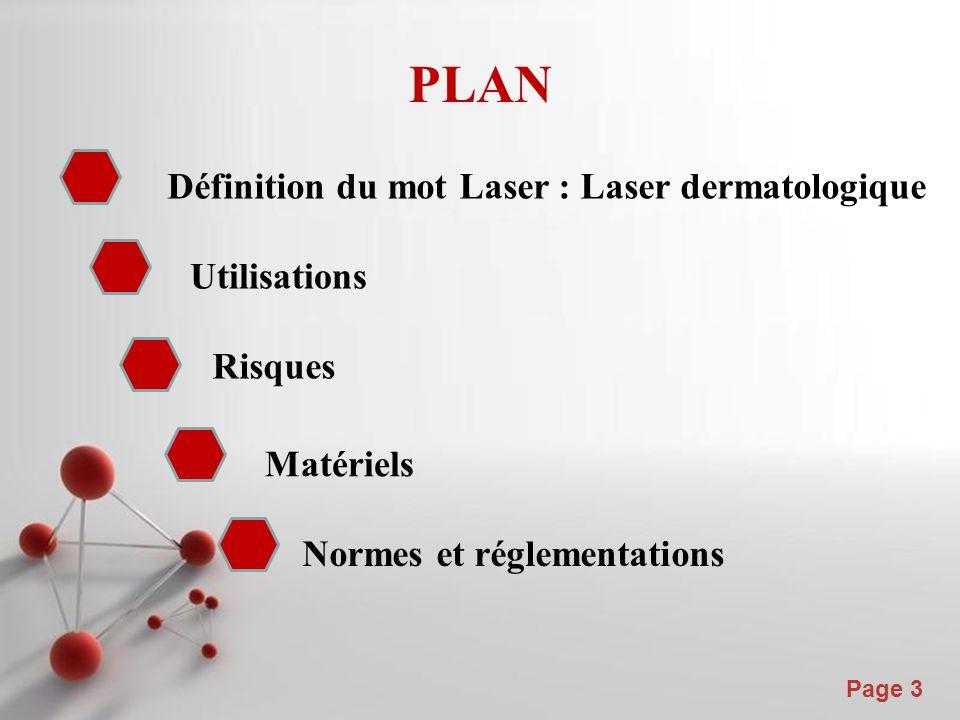 Powerpoint Templates Page 3 PLAN Matériels Définition du mot Laser : Laser dermatologique Utilisations Risques Normes et réglementations