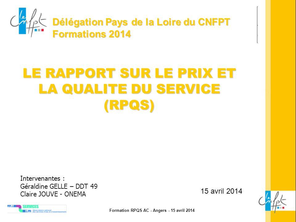 Formation RPQS AC - Angers - 15 avril 2014 Délégation Pays de la Loire du CNFPT Formations 2014 LE RAPPORT SUR LE PRIX ET LA QUALITE DU SERVICE (RPQS)