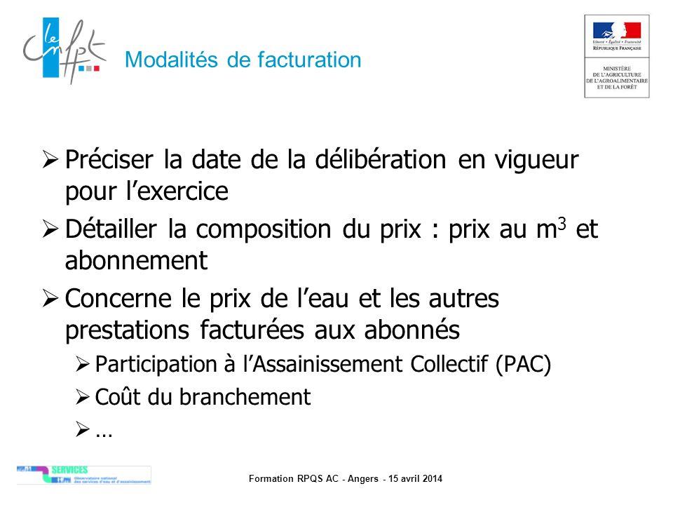 Formation RPQS AC - Angers - 15 avril 2014 Modalités de facturation  Préciser la date de la délibération en vigueur pour l'exercice  Détailler la co