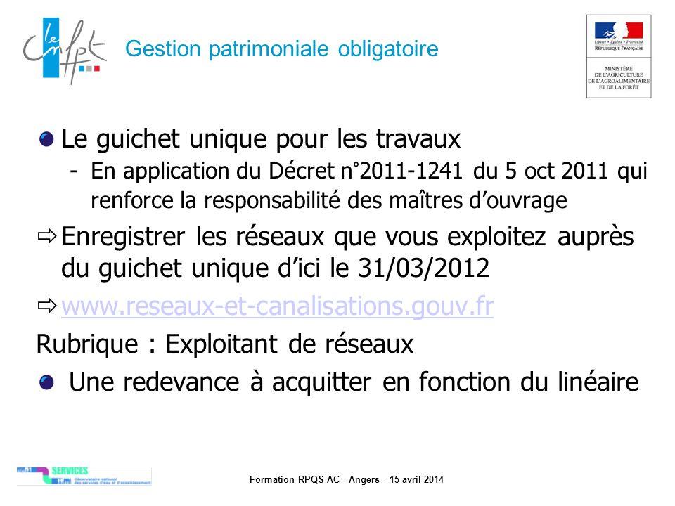 Formation RPQS AC - Angers - 15 avril 2014 Gestion patrimoniale obligatoire Le guichet unique pour les travaux -En application du Décret n°2011-1241 d