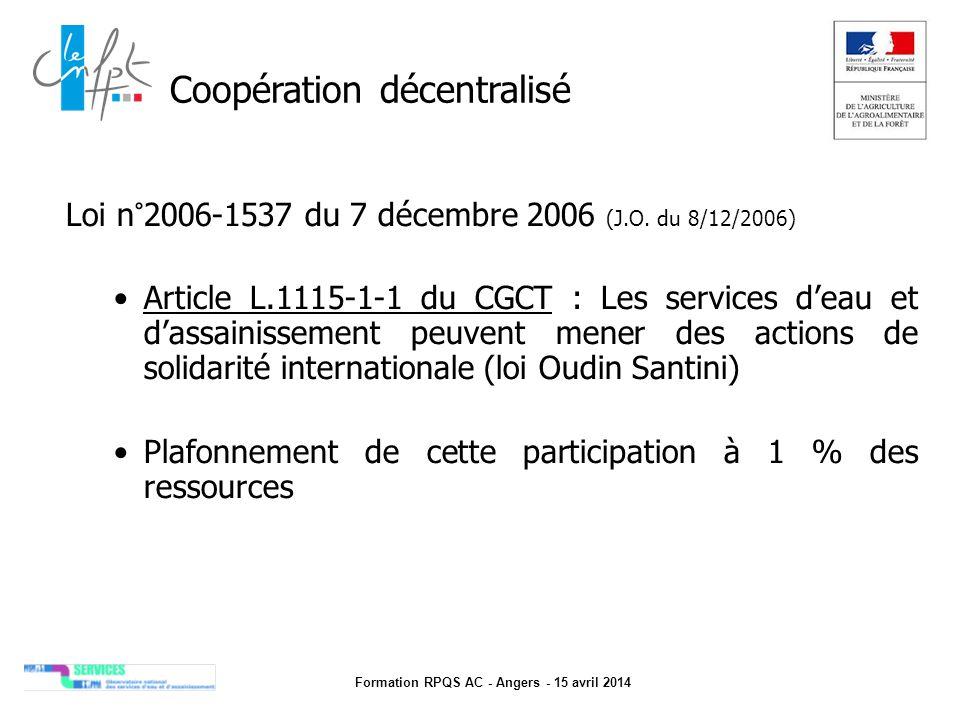 Formation RPQS AC - Angers - 15 avril 2014 Coopération décentralisé Loi n°2006-1537 du 7 décembre 2006 (J.O. du 8/12/2006) Article L.1115-1-1 du CGCT