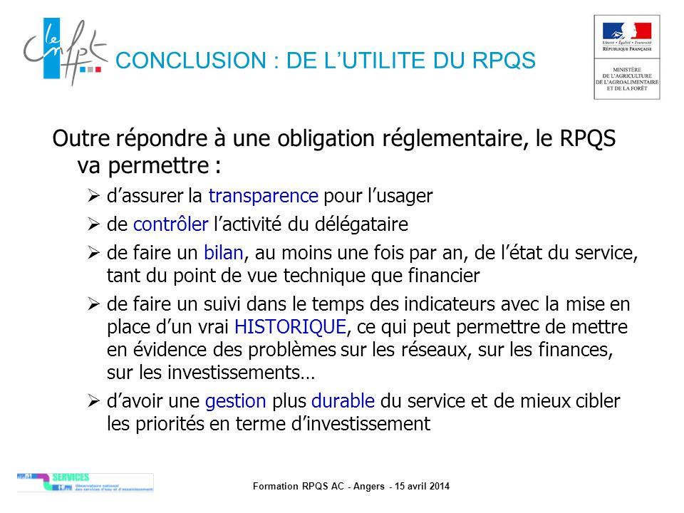 Formation RPQS AC - Angers - 15 avril 2014 CONCLUSION : DE L'UTILITE DU RPQS Outre répondre à une obligation réglementaire, le RPQS va permettre :  d
