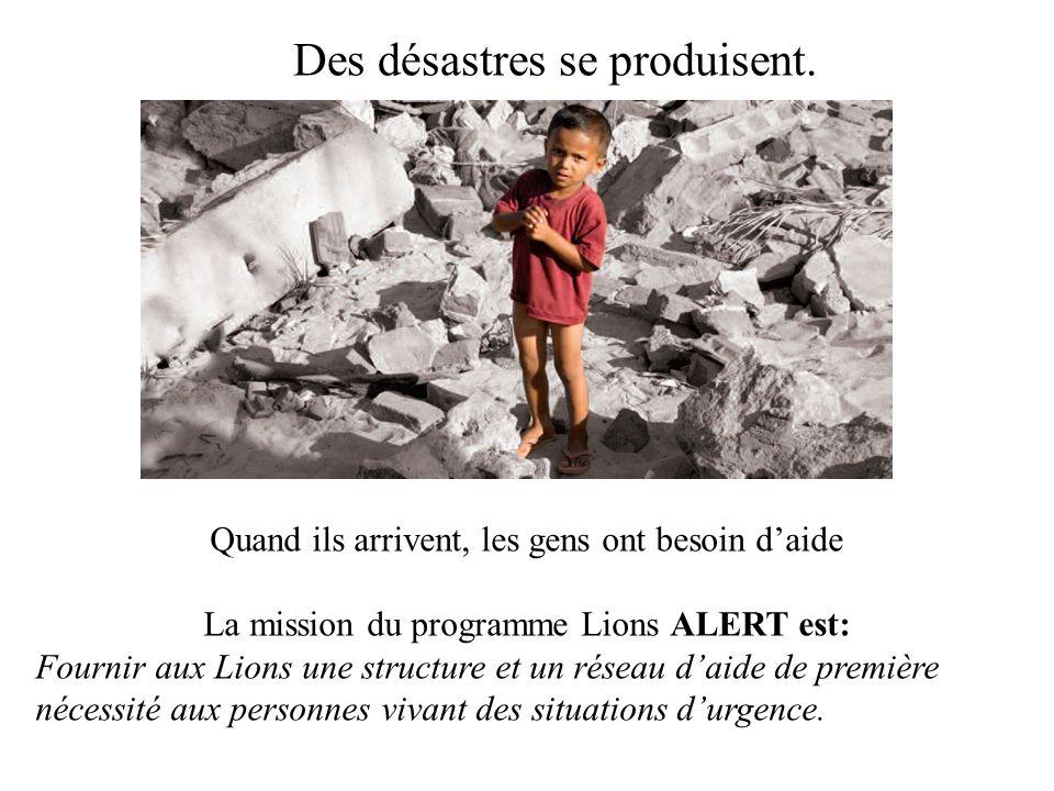 Et même si nous ne sommes pas une agence d'aide de Première nécessité… Le programme LIONSALERT octroie une aide de première nécessité en cas de désast