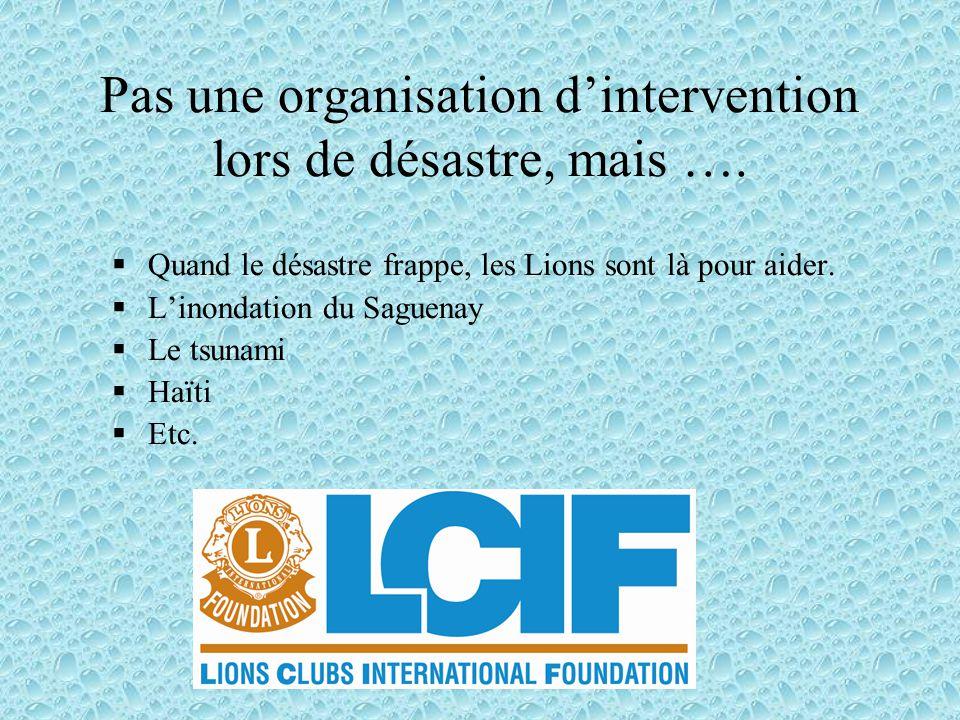 Des désastres se produisent. Quand ils arrivent, les gens ont besoin d'aide La mission du programme Lions ALERT est: Fournir aux Lions une structure e