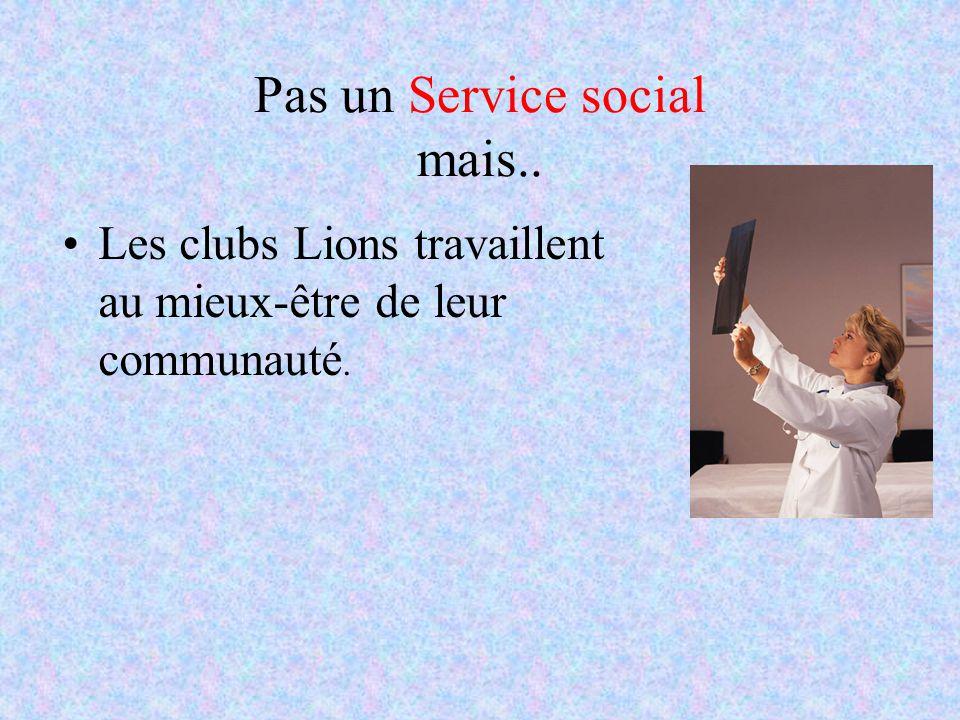 Nous ne sommes pas une association politique mais Les Lions font la promotion d'un bon gouvernement et de bons citoyens Plusieurs membres Lions dévelo