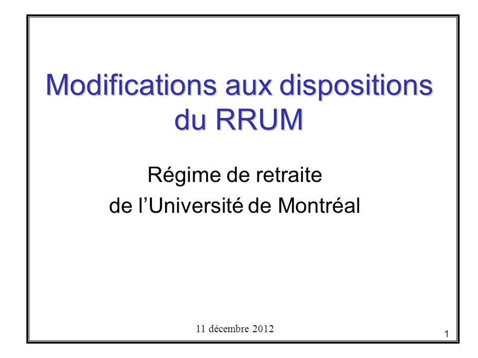 Modifications aux dispositions du RRUM Régime de retraite de l'Université de Montréal 11 décembre 2012 1