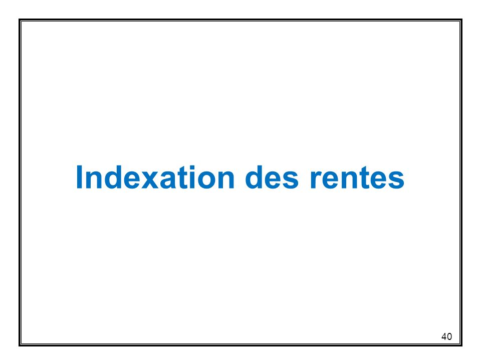 Indexation des rentes 40