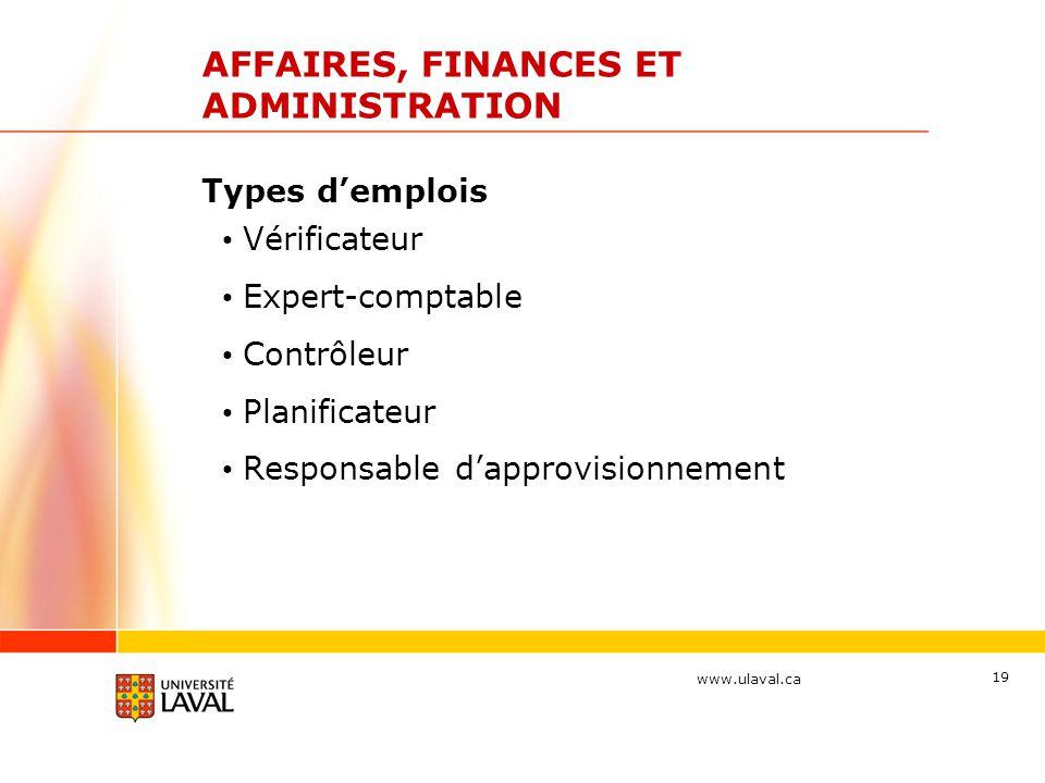 www.ulaval.ca 19 AFFAIRES, FINANCES ET ADMINISTRATION Types d'emplois Vérificateur Expert-comptable Contrôleur Planificateur Responsable d'approvision
