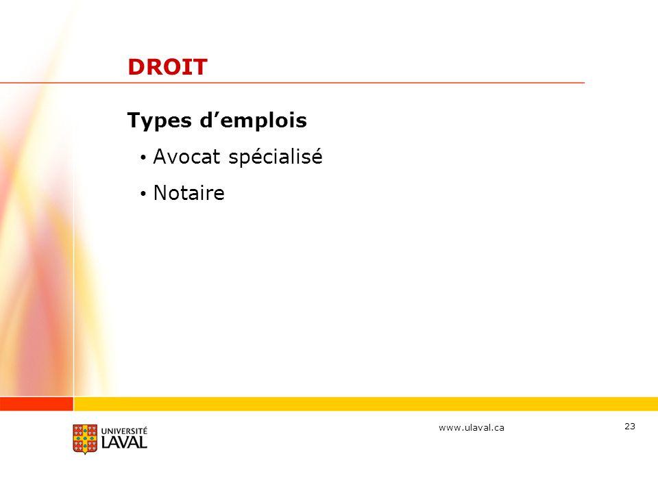 www.ulaval.ca 23 DROIT Types d'emplois Avocat spécialisé Notaire