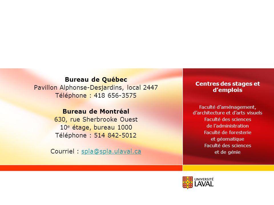 Bureau de Québec Pavillon Alphonse-Desjardins, local 2447 Téléphone : 418 656-3575 Bureau de Montréal 630, rue Sherbrooke Ouest 10 e étage, bureau 100