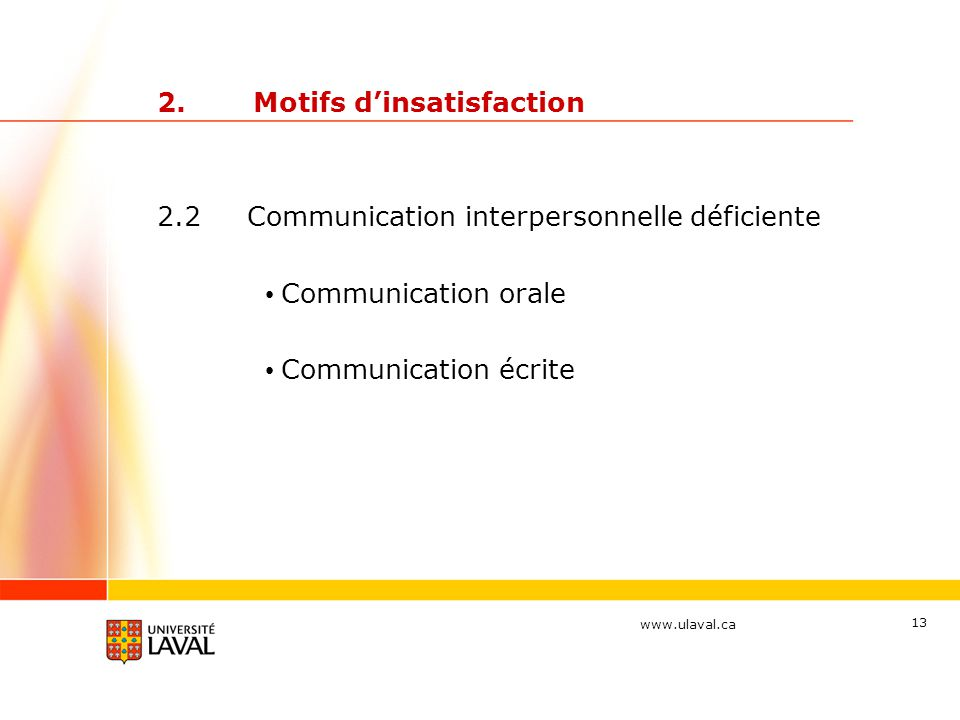 www.ulaval.ca 13 2.Motifs d'insatisfaction 2.2 Communication interpersonnelle déficiente Communication orale Communication écrite