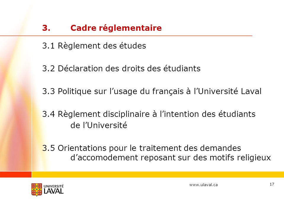 www.ulaval.ca 17 3.Cadre réglementaire 3.1 Règlement des études 3.2 Déclaration des droits des étudiants 3.3 Politique sur l'usage du français à l'Uni