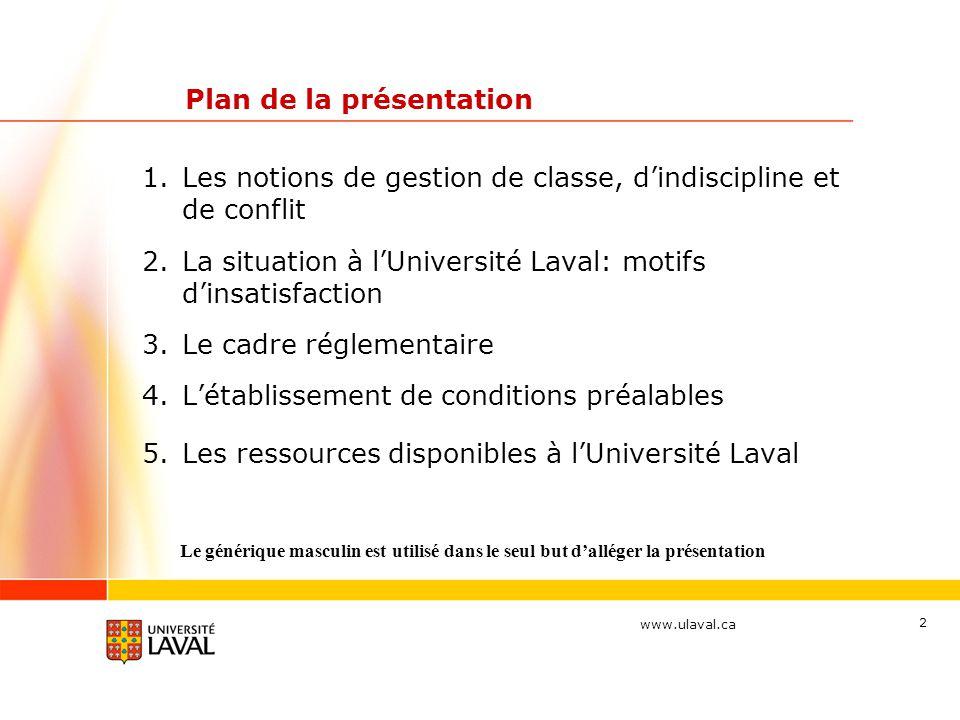 www.ulaval.ca 2 Plan de la présentation 1.Les notions de gestion de classe, d'indiscipline et de conflit 2.La situation à l'Université Laval: motifs d