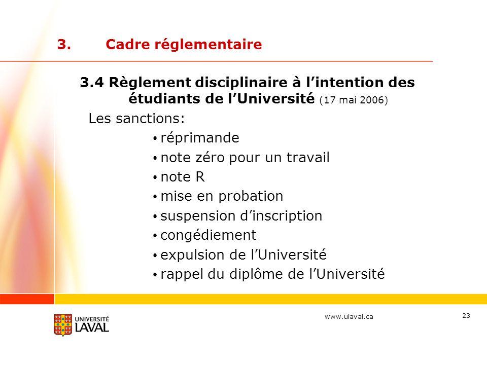 www.ulaval.ca 23 3.Cadre réglementaire 3.4 Règlement disciplinaire à l'intention des étudiants de l'Université (17 mai 2006) Les sanctions: réprimande