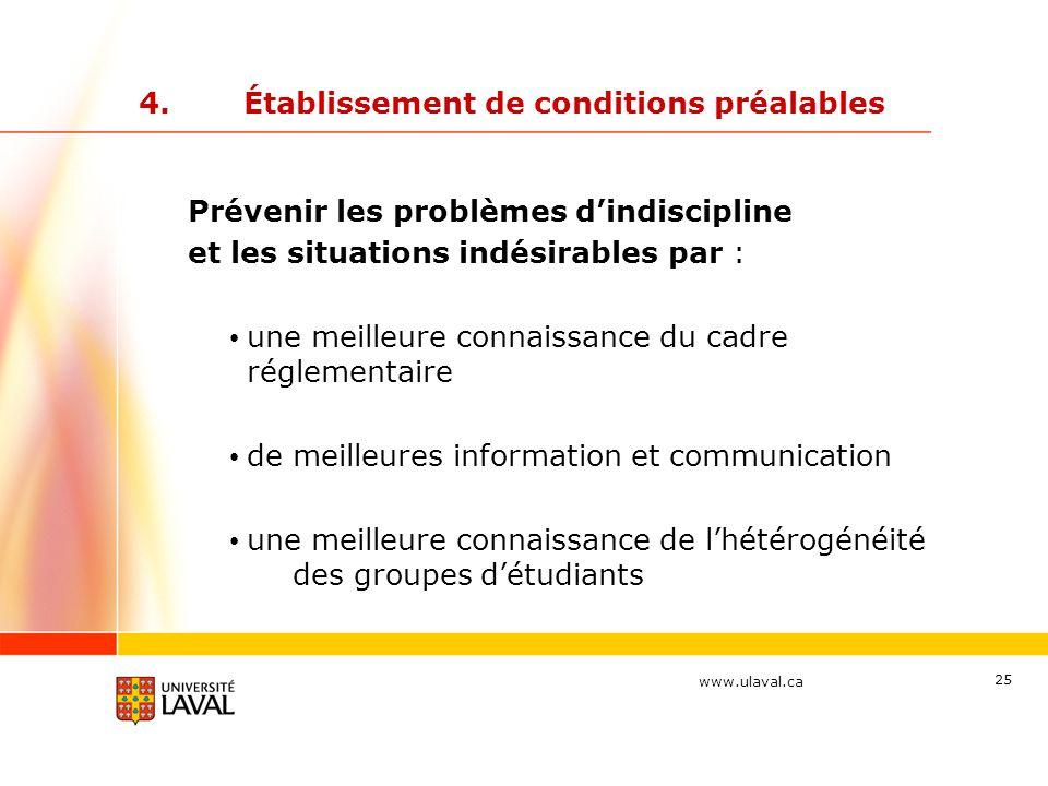 www.ulaval.ca 25 4.Établissement de conditions préalables Prévenir les problèmes d'indiscipline et les situations indésirables par : une meilleure con