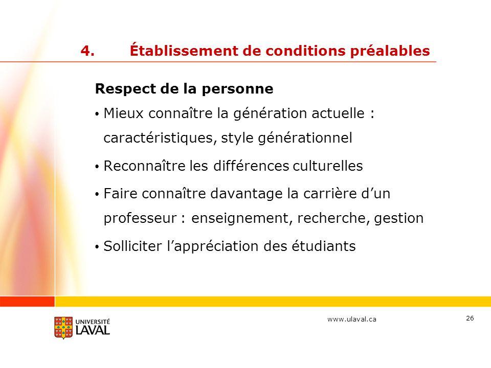 www.ulaval.ca 26 4.Établissement de conditions préalables Respect de la personne Mieux connaître la génération actuelle : caractéristiques, style géné