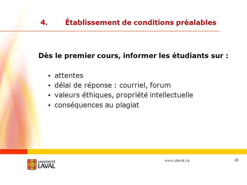 www.ulaval.ca 28 4.Établissement de conditions préalables Dès le premier cours, informer les étudiants sur : attentes délai de réponse : courriel, for
