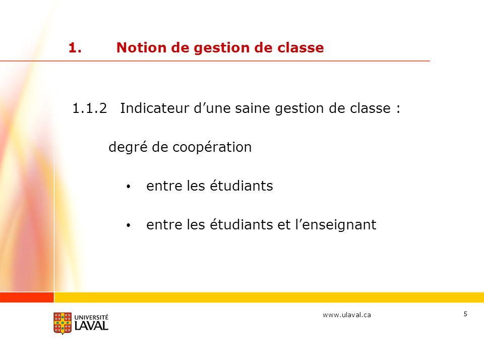www.ulaval.ca 5 1.Notion de gestion de classe 1.1.2Indicateur d'une saine gestion de classe : degré de coopération entre les étudiants entre les étudiants et l'enseignant