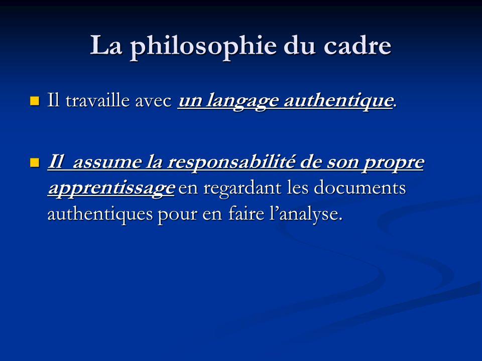 La philosophie du cadre Il travaille avec un langage authentique. Il travaille avec un langage authentique. Il assume la responsabilité de son propre