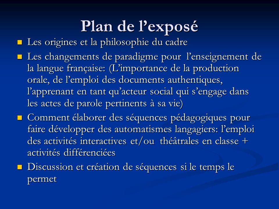 Plan de l'exposé Les origines et la philosophie du cadre Les origines et la philosophie du cadre Les changements de paradigme pour l'enseignement de l