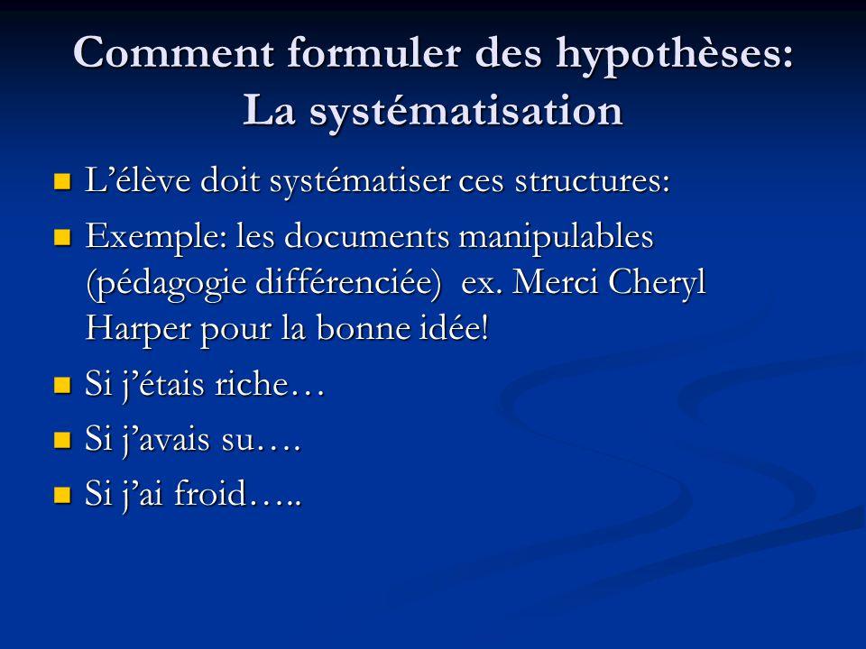 Comment formuler des hypothèses: La systématisation L'élève doit systématiser ces structures: L'élève doit systématiser ces structures: Exemple: les d