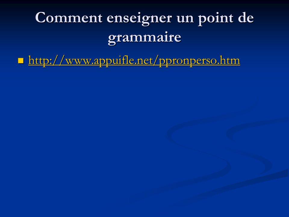 Comment enseigner un point de grammaire http://www.appuifle.net/ppronperso.htm http://www.appuifle.net/ppronperso.htm http://www.appuifle.net/ppronper
