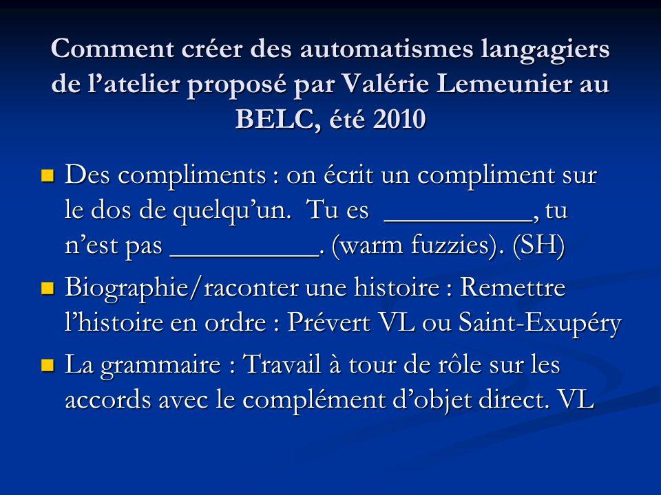 Comment créer des automatismes langagiers de l'atelier proposé par Valérie Lemeunier au BELC, été 2010 Des compliments : on écrit un compliment sur le