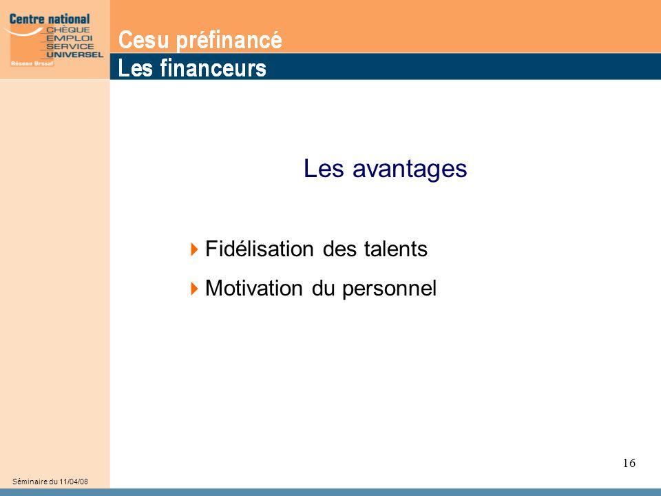 16  Fidélisation des talents  Motivation du personnel Les avantages Séminaire du 11/04/08