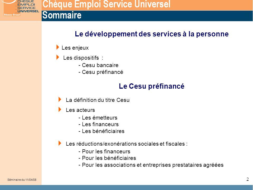 33 Séminaire du 11/04/08 27  Pour les bénéficiaires Coût du CESU pour 200 € : - à la charge de l'entreprise : - à la charge de l'entreprise : préfinancement à hauteur de 150 euros = coût réel 60 € - à la charge de l'employé : prise en charge de 50 euros = coût réel 25 €
