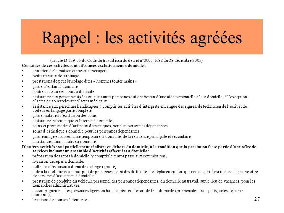 27 Rappel : les activités agréées (article D 129-35 du Code du travail issu du décret n°2005-1698 du 29 décembre 2005) Certaines de ces activités sont